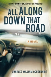 All Along Down That Road ebook by Charles William Ochsenhirt