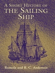 A Short History of the Sailing Ship ebook by Romola Anderson,R. C. Anderson