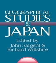 Geographical Studies and Japan ebook by John Sargent,Richard Wiltshire