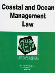Coastal and Ocean Management Law in a Nutshell, 3d ebook by Donna Christie,Richard Hildreth
