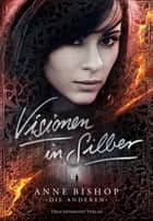 Visionen in Silber - Die Anderen ebook by Anne Bishop