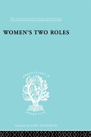 Women's Two Roles - Home and Work ebook by Viola Klein,Alva Myrdal