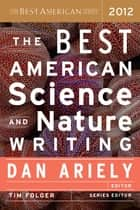 The Best American Science and Nature Writing 2012 ebook by Dan Ariely, Tim Folger