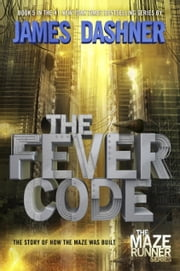 The Fever Code - Book Five; Prequel ebook by James Dashner