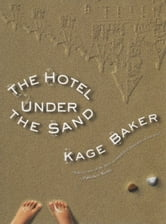 The Hotel Under the Sand ebook by Kage Baker