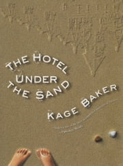 The Hotel Under the Sand ebook by Kage Baker,Stephanie Pui-Mun Law