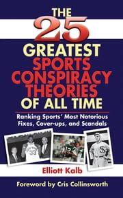 The 25 Greatest Sports Conspiracy Theories of All Time ebook by Elliott Kalb,Cris Collinsworth