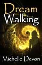 Dream Walking ebook by Michelle Devon