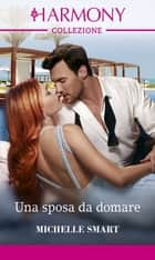 Una sposa da domare ebook by Michelle Smart