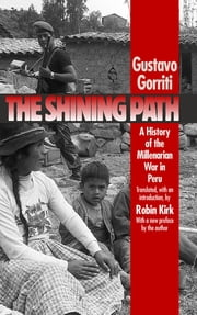 The Shining Path - A History of the Millenarian War in Peru ebook by Gustavo Gorriti
