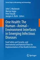 One Health: The Human-Animal-Environment Interfaces in Emerging Infectious Diseases - Food Safety and Security, and International and National Plans for Implementation of One Health Activities ebook by Juergen A. Richt, Peter Daszak, Martyn Jeggo,...