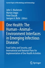 One Health: The Human-Animal-Environment Interfaces in Emerging Infectious Diseases - Food Safety and Security, and International and National Plans for Implementation of One Health Activities ebook by John S. Mackenzie,Martyn Jeggo,Peter Daszak,Jürgen A. Richt