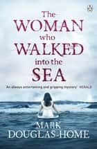 The Woman Who Walked into the Sea ebook by Mark Douglas-Home