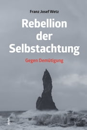 Rebellion der Selbstachtung - Gegen Demütigung ebook by Kobo.Web.Store.Products.Fields.ContributorFieldViewModel