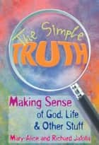 The Simple Truth ebook by Mary-Alice Jafolla,Richard Jafolla