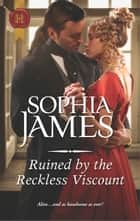 Ruined by the Reckless Viscount - A Regency Historical Romance ebook by Sophia James