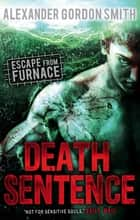 Escape from Furnace 3: Death Sentence ebook by Alexander Gordon Smith
