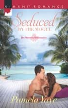 Seduced By The Mogul (Mills & Boon Kimani) (The Morretti Millionaires, Book 6) ebook by Pamela Yaye