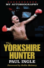 The Yorkshire Hunter: The Paul Ingle Story ebook by Paul Ingle