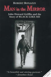 Man in the Mirror - John Howard Griffin and the Story of Black Like Me ebook by Robert Bonazzi