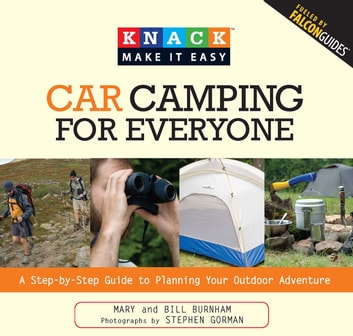 Knack Car Camping for Everyone - A Step-by-Step Guide to Planning Your Outdoor Adventure ebook by Mary Burnham,Bill Burnham,Stephen Gorman