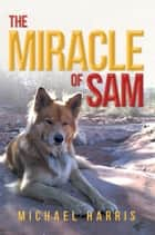 The Miracle of Sam ebook by Michael Harris