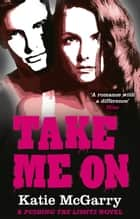 Take Me On (A Pushing the Limits novel) eBook by Katie McGarry