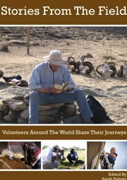 Stories From The Field: Volunteers Around The World Share Their Journeys ebook by Sarah Palmer