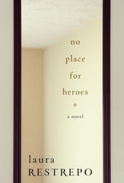 No Place For Heroes ebook by Laura Restrepo