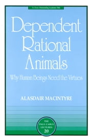 Dependent Rational Animals - Why Human Beings Need the Virtues ebook by Alasdair MacIntyre