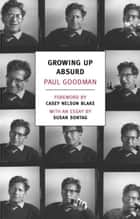 Growing Up Absurd - Problems of Youth in the Organized Society ebook by Casey Nelson Blake, Susan Sontag, Paul Goodman