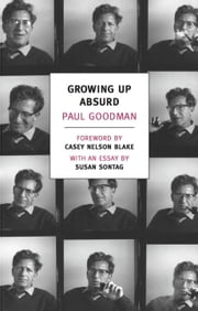 Growing Up Absurd - Problems of Youth in the Organized Society ebook by Casey Nelson Blake,Susan Sontag,Paul Goodman