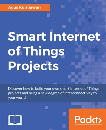 Smart Internet of Things Projects eBook by Agus Kurniawan