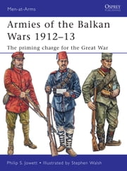 Armies of the Balkan Wars 1912–13 - The priming charge for the Great War ebook by Philip Jowett,Stephen Walsh