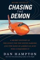 Chasing the Demon - A Secret History of the Quest for the Sound Barrier, and the Band of American Aces Who Conquered It ebook by Dan Hampton