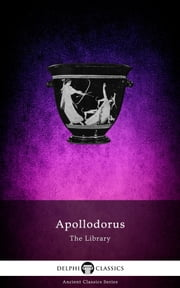 The Library of Apollodorus (Delphi Classics) ebook by Apollodorus of Athens,Delphi Classics