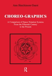 Choreographics - A Comparison of Dance Notation Systems from the Fifteenth Century to the Present ebook by Ann Hutchinson Guest