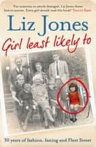 Girl Least Likely To - 30 years of fashion, fasting and Fleet Street ebook by