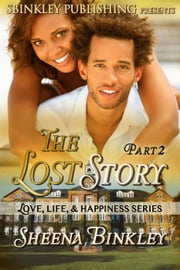 Love, Life, & Happiness: The Lost Story Part 2 - LLH: The Lost Story, #2 ebook by Sheena Binkley