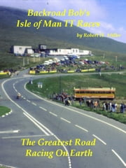 Motorcycle Road Trips (Vol. 18) Isle of Man TT Races - The Greatest Road Racing On Earth ebook by Robert Miller,Backroad Bob