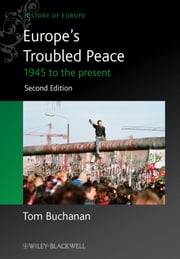 Europe's Troubled Peace - 1945 to the Present ebook by Tom Buchanan