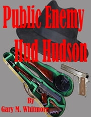 Public Enemy Hud Hudson ebook by Gary Whitmore