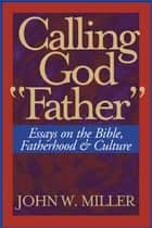 "Calling God ""Father"" ebook by John W. Miller"