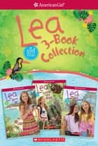 Lea 3-Book Collection (American Girl: Girl of the Year 2016) ebook by Lisa Yee, Kellen Hertz, Sarah Davis