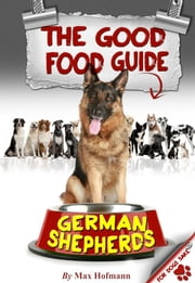 The Good German Shepherd Food Guide ebook by Max Hofmann