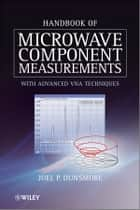 Handbook of Microwave Component Measurements ebook by Joel P. Dunsmore
