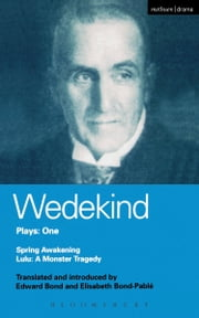Wedekind Plays 1 - Spring Awakening; Lulu: A Monster Tragedy ebook by Frank Wedekind
