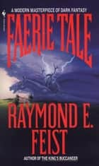Faerie Tale - A Novel ebook by Raymond E. Feist