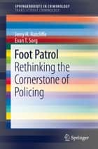 Foot Patrol - Rethinking the Cornerstone of Policing ebook by Evan T. Sorg, Jerry H. Ratcliffe