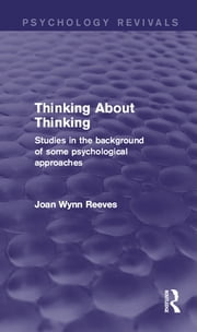 Thinking About Thinking - Studies in the Background of some Psychological Approaches ebook by Joan Wynn Reeves